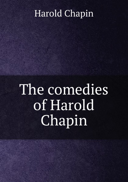 Harold Chapin The comedies of