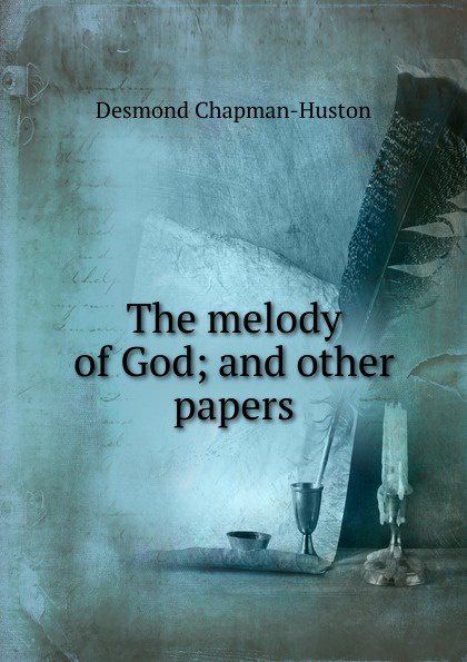 Desmond Chapman-Huston The melody of God; and other papers