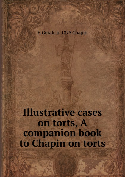 цена на H Gerald b. 1875 Chapin Illustrative cases on torts, A companion book to Chapin on torts