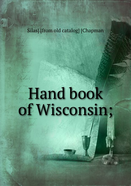 Silas] [from old catalog] [Chapman Hand book of Wisconsin; catalog blue book