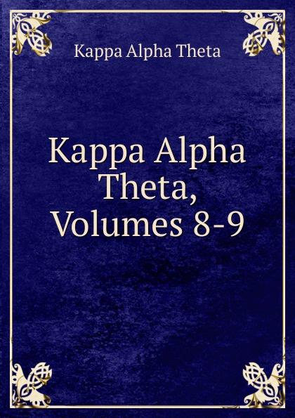 Kappa Alpha Theta Kappa Alpha Theta, Volumes 8-9 kappa alpha massachusetts alpha a biographical record of the kappa alpha society in williams college