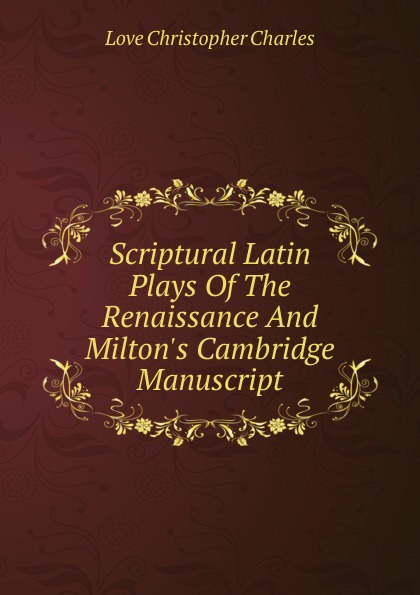 Love Christopher Charles Scriptural Latin Plays Of The Renaissance And Milton.s Cambridge Manuscript cambridge plays the pyjama party elt edition cambridge storybooks