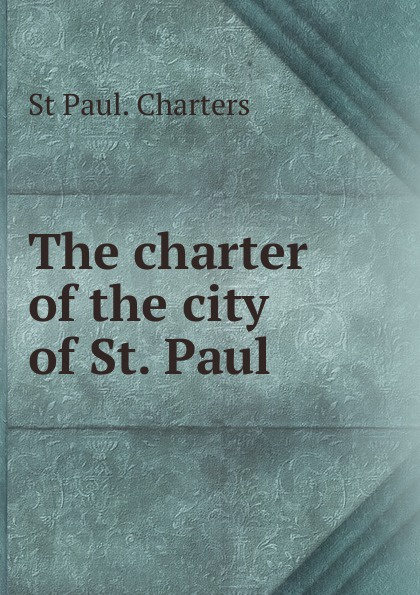 St Paul. Charters The charter of the city of St. Paul st paul mother mater christi meditations on our lady