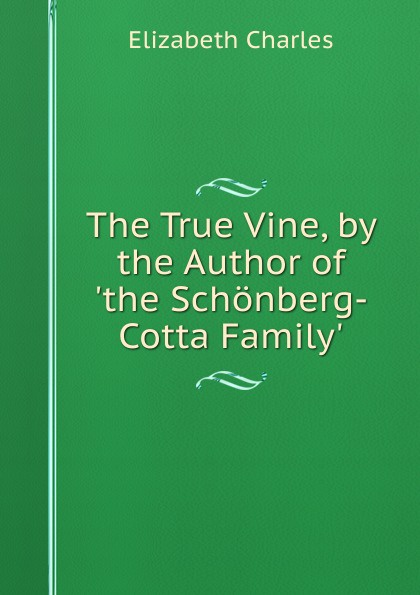 Elizabeth Charles The True Vine, by the Author of .the Schonberg-Cotta Family.. susan schonberg the phoenix of love