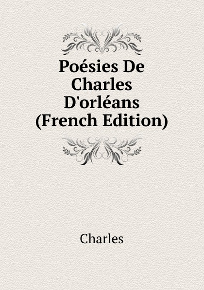 Charles Poesies De Charles D.orleans (French Edition) charles bénard thesis philosophica de platonis republica french edition
