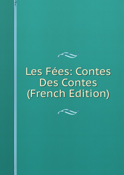 Les Fees: Contes Des Contes (French Edition) madame leprince de beaumont les contes de fees