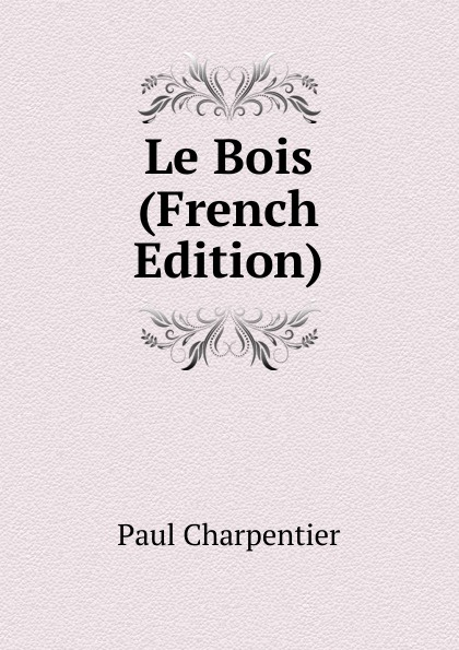 Фото - Paul Charpentier Le Bois (French Edition) jean paul gaultier le male
