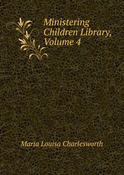 Maria Louisa Charlesworth Ministering Children Library, Volume 4 herman johan aloysius maria schaepman de wachter volume 4