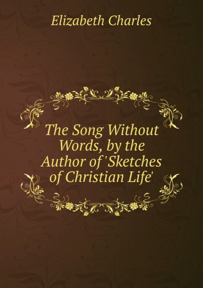 Elizabeth Charles The Song Without Words, by the Author of .Sketches of Christian Life.. yakuza 6 the song of life essence of art edition [ps4]