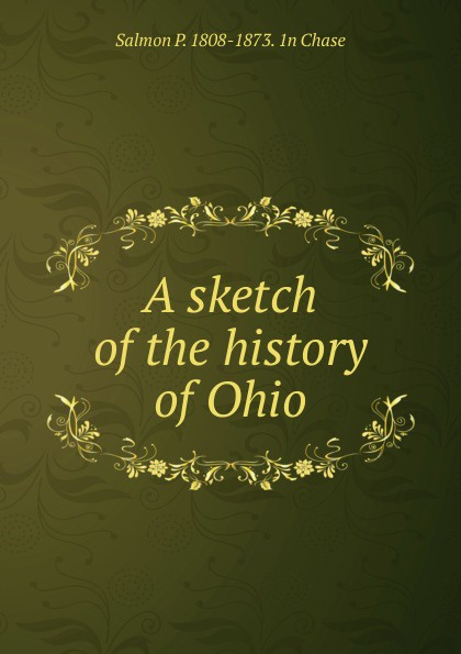 Salmon P. 1808-1873. 1n Chase A sketch of the history of Ohio цена 2017