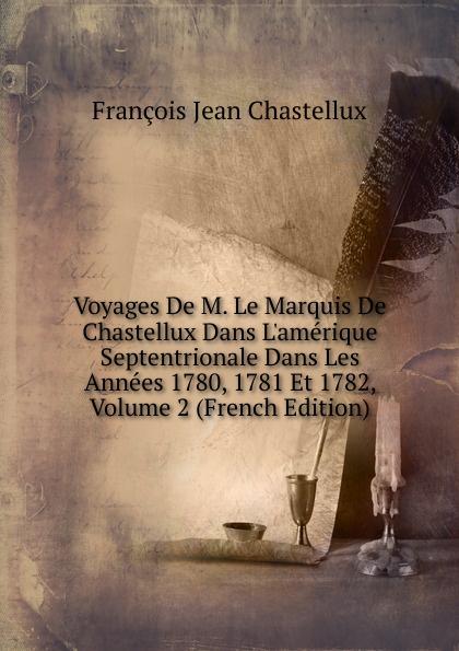 Фото - François Jean Chastellux Voyages De M. Le Marquis De Chastellux Dans L.amerique Septentrionale Dans Les Annees 1780, 1781 Et 1782, Volume 2 (French Edition) jean paul gaultier le male