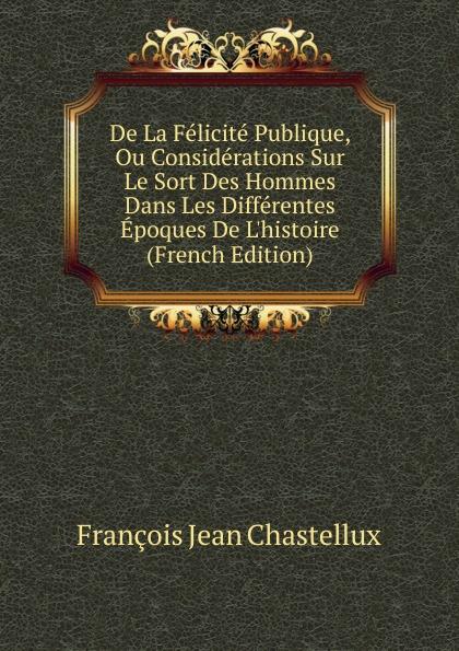 Фото - François Jean Chastellux De La Felicite Publique, Ou Considerations Sur Le Sort Des Hommes Dans Les Differentes Epoques De L.histoire (French Edition) jean paul gaultier le male
