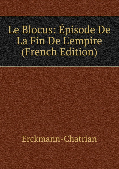 Erckmann-Chatrian Le Blocus: Episode De La Fin De L.empire (French Edition) александр дюма le meneur de loups french edition