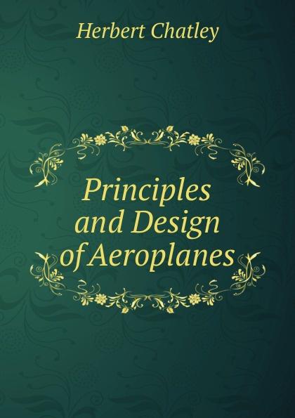 Herbert Chatley Principles and Design of Aeroplanes. principles of yacht design