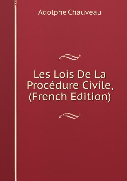 Adolphe Chauveau Les Lois De La Procedure Civile, (French Edition)