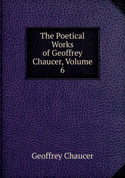 лучшая цена Geoffrey Chaucer The Poetical Works of Geoffrey Chaucer, Volume 6