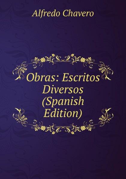 Alfredo Chavero Obras: Escritos Diversos (Spanish Edition) колье alfredo pauly
