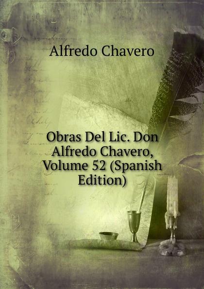 Alfredo Chavero Obras Del Lic. Don Alfredo Chavero, Volume 52 (Spanish Edition) колье alfredo pauly