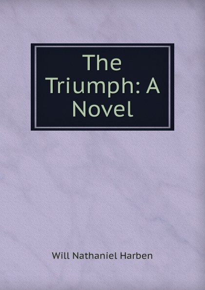 Will Nathaniel Harben The Triumph: A Novel will nathaniel harben ann boyd a novel