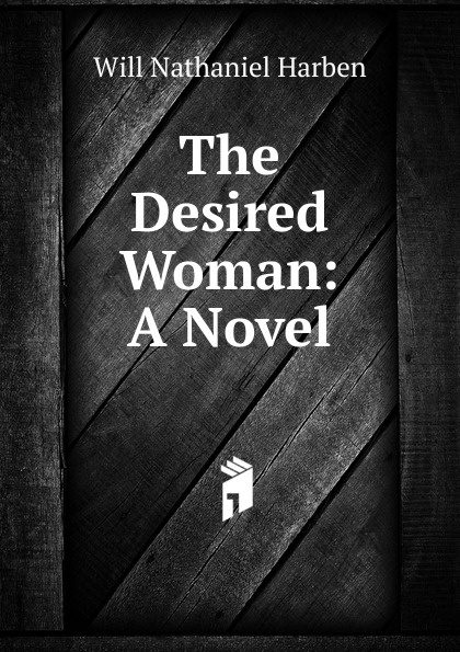 Will Nathaniel Harben The Desired Woman: A Novel will nathaniel harben ann boyd a novel