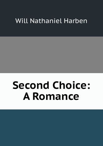 Will Nathaniel Harben Second Choice: A Romance will nathaniel harben ann boyd a novel