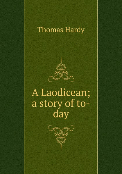 Hardy Thomas A Laodicean; a story of to-day hardy t a laodicean равнодушная кн на англ яз