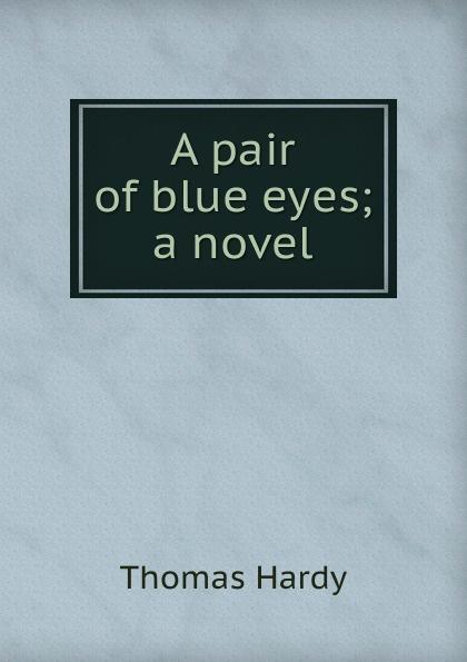 Hardy Thomas A pair of blue eyes; a novel thomas hardy a pair of blue eyes