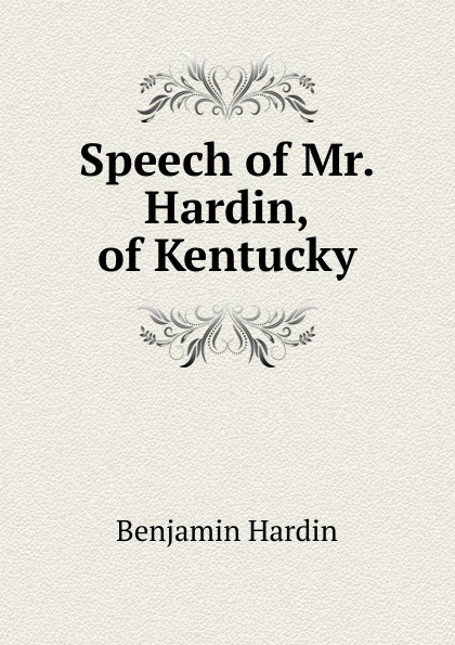 Benjamin Hardin Speech of Mr. Hardin, Kentucky