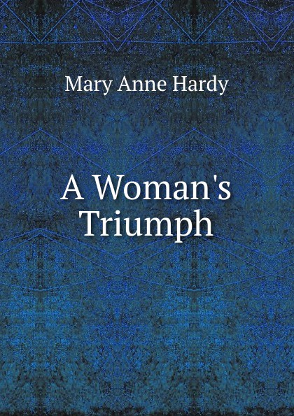 Mary Anne Hardy A Woman.s Triumph mary wilson anne judging joshua
