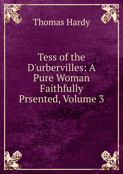 Hardy Thomas Tess of the D.urbervilles: A Pure Woman Faithfully Prsented, Volume 3