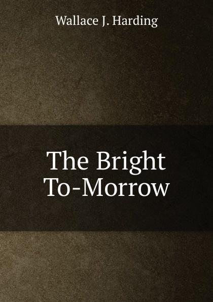 Wallace J. Harding The Bright To-Morrow harding p goa isbn 978 1 74104 894 0