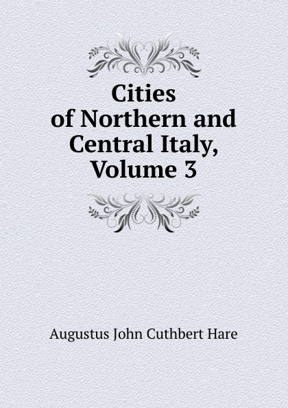 Augustus John Cuthbert Hare Cities of Northern and Central Italy, Volume 3 бритва philips s1510 04