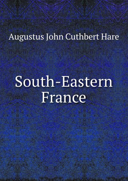 Augustus John Cuthbert Hare South-Eastern France