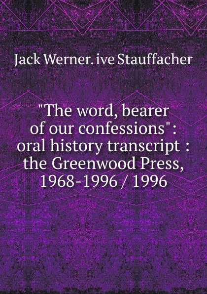 Jack Werner. ive Stauffacher The word, bearer of our confessions: oral history transcript : the Greenwood Press, 1968-1996 / 1996 edward s 1922 ive carman pacific coast nurseryman award winning horticulturalist and historian oral history transcript 1998