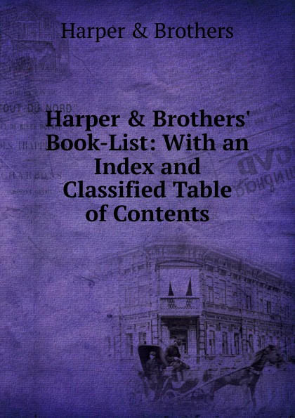 Harper and Brothers Harper . Brothers. Book-List: With an Index and Classified Table of Contents classified