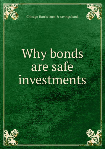 Chicago Harris trust & savings bank Why bonds are safe investments lori harris l someone safe