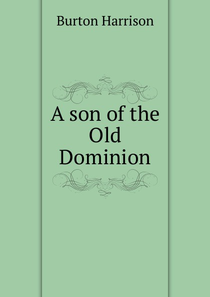 Burton Harrison A son of the Old Dominion цена
