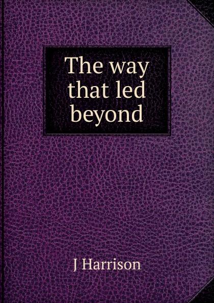 J Harrison The way that led beyond