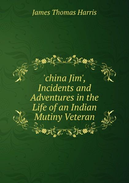 лучшая цена James Thomas Harris .china Jim., Incidents and Adventures in the Life of an Indian Mutiny Veteran