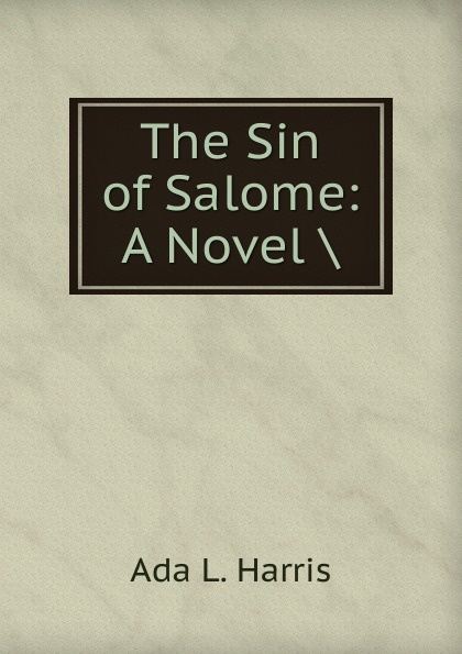 Ada L. Harris The Sin of Salome: A Novel . lori harris l someone safe