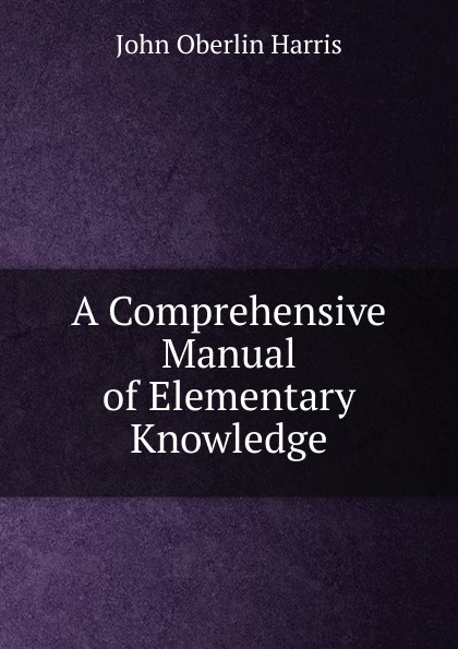 A Comprehensive Manual of Elementary Knowledge