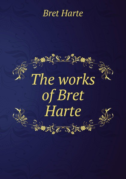 Bret Harte The works of Bret Harte цена в Москве и Питере