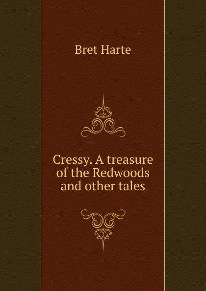 Bret Harte Cressy. A treasure of the Redwoods and other tales