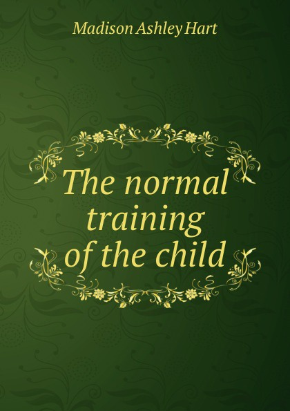 Madison Ashley Hart The normal training of the child a madison ashley madison an unauthorized autobiography