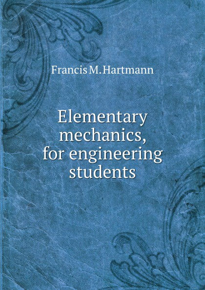 Francis M. Hartmann Elementary mechanics, for engineering students yahia zare mehrjerdi english for industrial engineering students