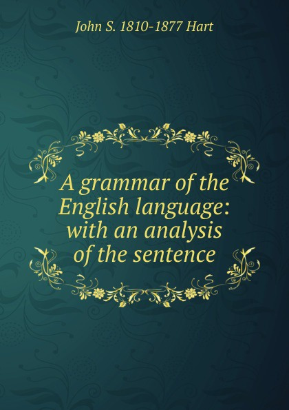 John S 1810-1877 Hart A grammar of the English language with an analysis of the sentence