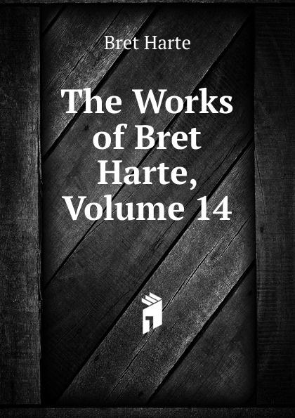 Bret Harte The Works of Harte, Volume 14
