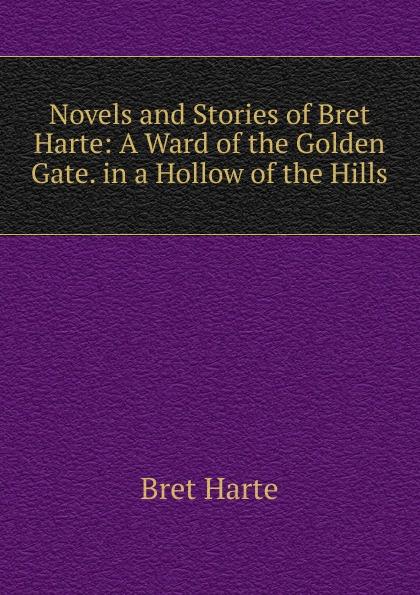 Bret Harte Novels and Stories of Bret Harte: A Ward of the Golden Gate. in a Hollow of the Hills цена в Москве и Питере