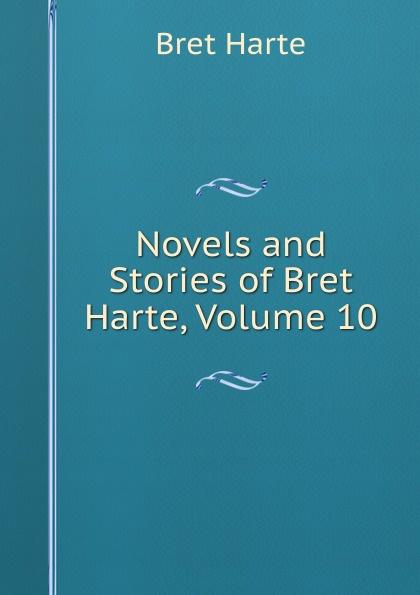 Bret Harte Novels and Stories of Harte, Volume 10