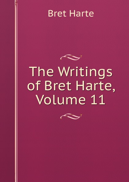 Bret Harte The Writings of Harte, Volume 11